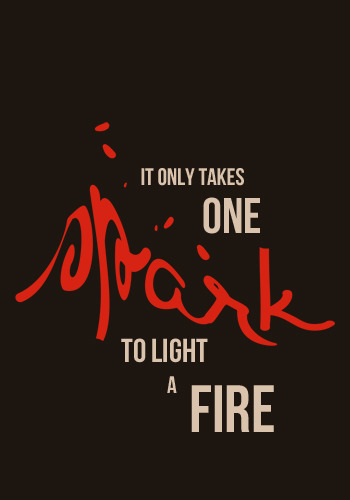 It_only_takes_one_spark_to_light_a_fire_small